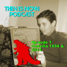 Then Is Now Podcast – Ep. 1 Godzilla 1954 and 2014 (Re-Post)