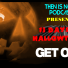 Then Is Now Podcast Episode 19 – 13 Days of Hallowtober – Get Out (2017)