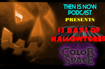 Then Is Now Podcast Episode 8 – 13 Days of Hallowtober – Color Out Of Space