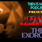 Then Is Now Podcast – Episode 10 – 13 Days of Hallowtober – The Exorcist (1973)