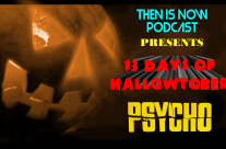 Then Is Now Podcast – Episode 9 – 13 Days of Hallowtober – Psycho