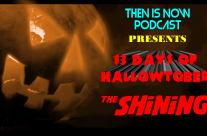 Then Is Now Podcast Episode 11 – 13 Days of Hallowtober – The Shining (1980)