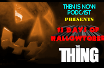 Then Is Now Podcast Episode 12 – 13 Days of Hallowtober – The Thing (1982)