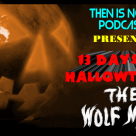 Then Is Now Podcast Episode 16 – 13 Days of Hallowtober – The Wolf Man (1941)