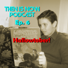 Then Is Now Podcast Episode 6 – Hallowtober