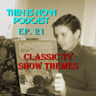 Then Is Now Podcast Episode 21 – Classic TV Show Themes