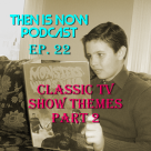 Then Is Now Podcast Episode 22 – Classic TV Show Themes Part 2