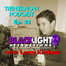 Then Is Now Episode 23 – Blacklight Attractions with Larry Kirchner