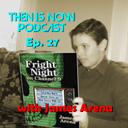 Then Is Now Podcast Episode 27 – Fright Night on Channel 9 with James Arena