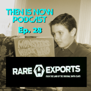 Then Is Now Podcast Episode 28 – Rare Exports (2010)