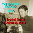 Then Is Now Podcast Episode 5- Derek M. Koch