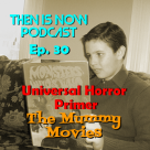 Then Is Now Podcast Episode 30 – Horror Primer – The Mummy Movies