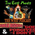 The East Meets the West Ep. 7 – Shaolin Rescuers (1979) and God Forgives…I Don't! (1967)