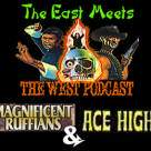 The East Meets the West Ep. 8 – Magnificent Ruffians (1979) and Ace High (1968)
