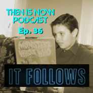 Then Is Now Podcast Episode 36 – It Follows (2014)