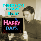 Then Is Now Podcast Episode 37 – Happy Days Crossover with These Days Are Ours podcast!