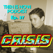 Then Is Now Podcast Episode 38 – Crisis on Infinite Earths