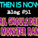 Then Is Now Blog #51 – 2021 April Ghouls Drive-in Monster Rama