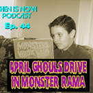 Then Is Now Podcast Episode 44 – 2021 April Ghouls Drive-In Monster Rama