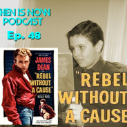 Then Is Now Podcast Episode 48 – Rebel Without a Cause