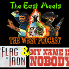 The East Meets the West Ep. 12 – The Flag of Iron (1980) & My Name is Nobody (1973)
