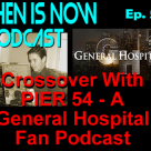 Then Is Now Episode 56 – Crossover with Pier 54 – A General Hospital Fan Podcast