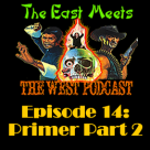 The East Meets the West Ep. 14 – Primer Episode Part 2