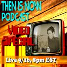 Then Is Now's first LIVE Video Show!