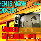 Then Is Now Episode 61 – Video Special #1