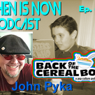 Then Is Now Episode 62 – John Pyka – Back of the Cereal Box Podcast