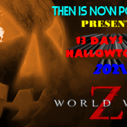 Then Is Now Podcast – Ep. 66 – 13 Days of Hallowtober 2021 – World War Z (2013)