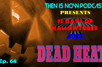 Then Is Now Podcast – Ep. 68 – 13 Days of Hallowtober 2021 – Dead Heat (1988)