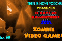 Then Is Now Podcast – Ep. 69 – 13 Days of Hallowtober 2021 – Zombie Video Games