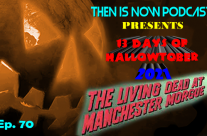 Then Is Now Podcast – Ep. 70 – 13 Days of Hallowtober 2021 – The Living Dead at Manchester Morgue (1974)