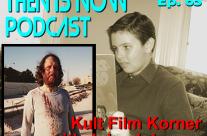 Then Is Now Episode 65 – Kult Film Korner with John Johnson